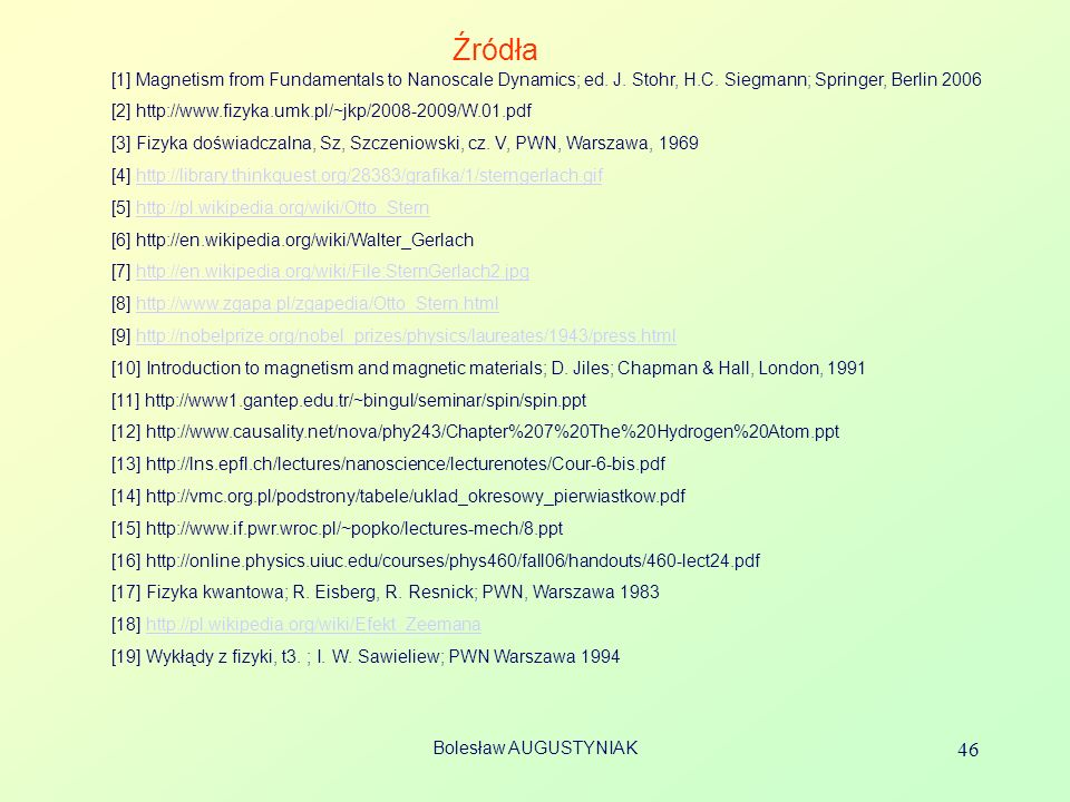 Źródła [1] Magnetism from Fundamentals to Nanoscale Dynamics; ed. J. Stohr, H.C. Siegmann; Springer, Berlin 2006.
